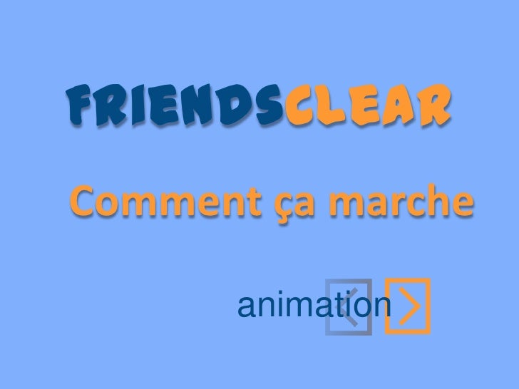 FriendsClear<br />FriendsClear<br />  Comment ça marche <br /><br />animation<br />