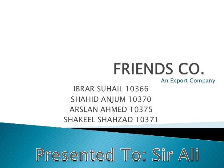 An Export Company   IBRAR SUHAIL 10366  SHAHID ANJUM 10370 ARSLAN AHMED 10375SHAKEEL SHAHZAD 10371