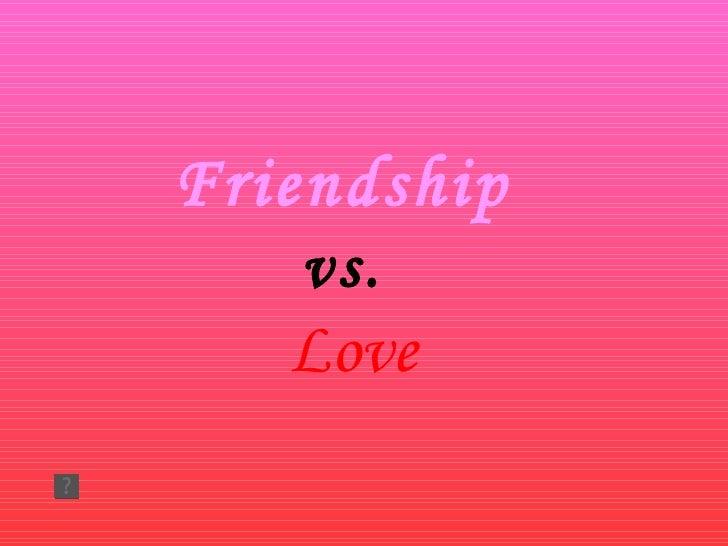 Friendship x Love
