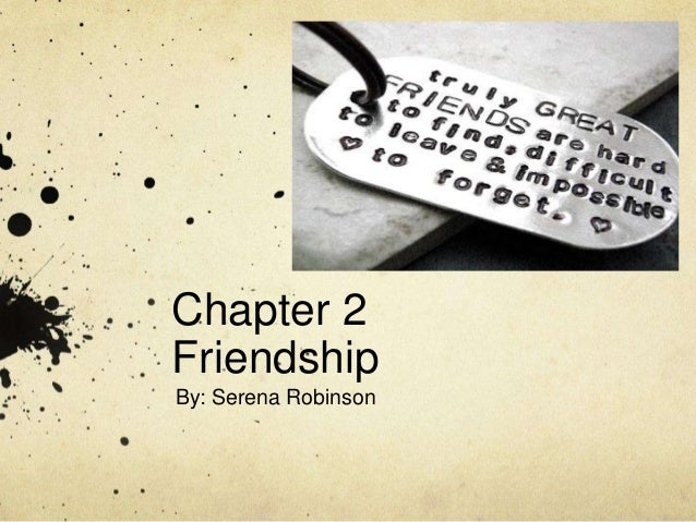 Chapter 2 Friendship By: Serena Robinson
