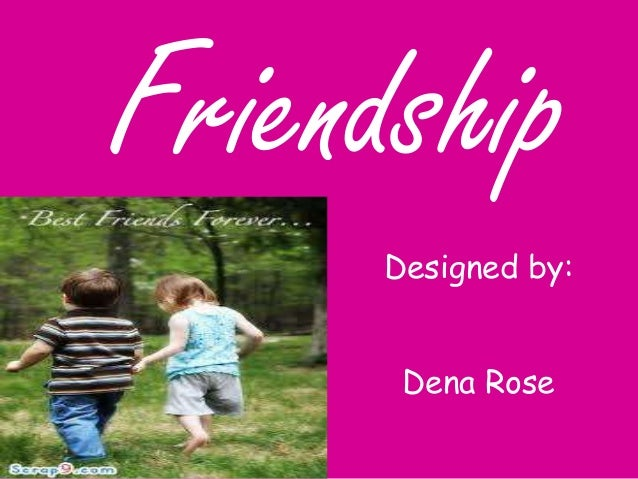 Friendship Designed by: Dena Rose