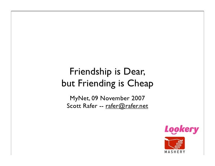 Friendship is Dear, but Friending is Cheap   MyNet, 09 November 2007  Scott Rafer -- rafer@rafer.net