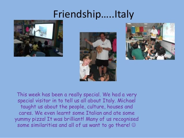 Friendship…..Italy This week has been a really special. We had a very special visitor in to tell us all about Italy. Micha...