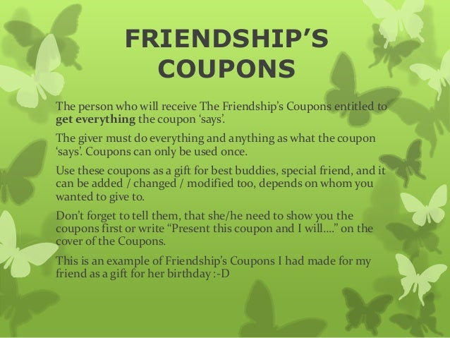 FRIENDSHIP'S                COUPONSThe person who will receive The Friendship's Coupons entitled toget everything the coup...