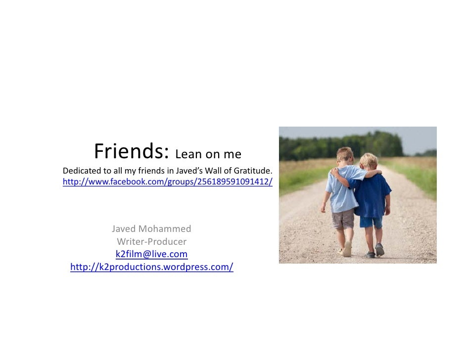 Friends: Lean on me        Friends: Lean on meDedicated to all my friends in Javed's Wall of Gratitude.http://www.facebook...