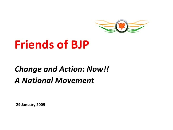 Friends of BJP Change and Action: Now!! A National Movement  29 January 2009