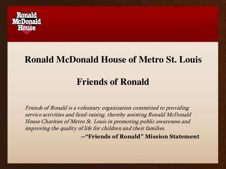 Ronald McDonald House of Metro St. LouisFriends of Ronald<br />Friends of Ronald is a voluntary organization committed to ...