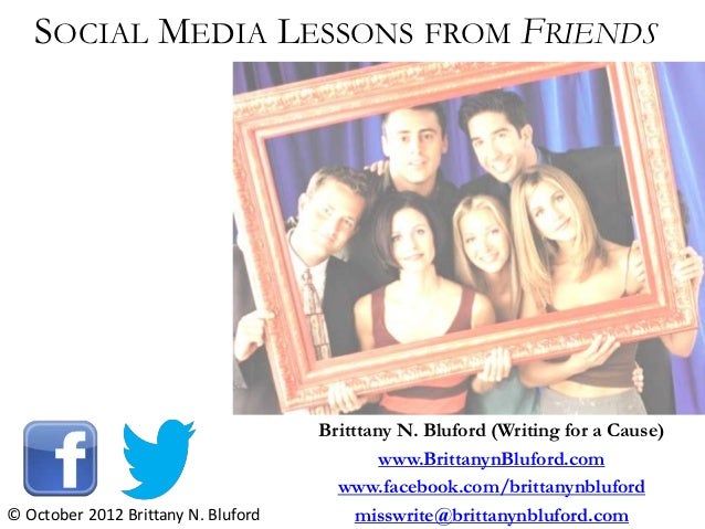 SOCIAL MEDIA LESSONS FROM FRIENDS                                     Britttany N. Bluford (Writing for a Cause)          ...