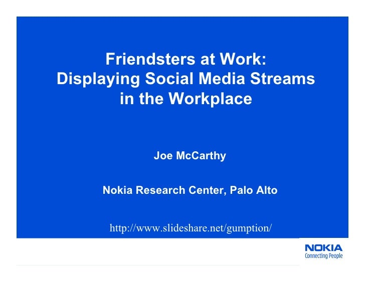 Friendsters at Work: Displaying Social Media Streams         in the Workplace                  Joe McCarthy        Nokia R...