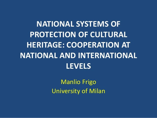 Manlio Frigo - National systems of protection of cultural heritage: cooperation at national and international levels