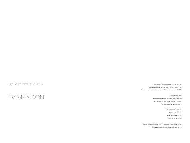 VRP AFSTUDEERPRIJS 2014  Frimangon  Artesis Hogeschool Antwerpen Departement Ontwerpwetenschappen Opleiding Architectuur -...