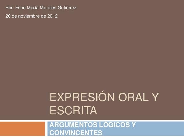 Por: Frine María Morales Gutiérrez20 de noviembre de 2012                     EXPRESIÓN ORAL Y                     ESCRITA...