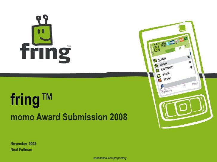 fring ™ momo Award Submission 2008 November 2008 Neal Fullman confidential and proprietary