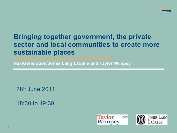 Bringing together government, the private sector and local communities to create more sustainable places Local Government ...