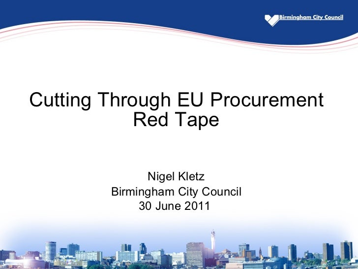 Cutting Through EU Procurement Red Tape Nigel Kletz Birmingham City Council 30 June 2011