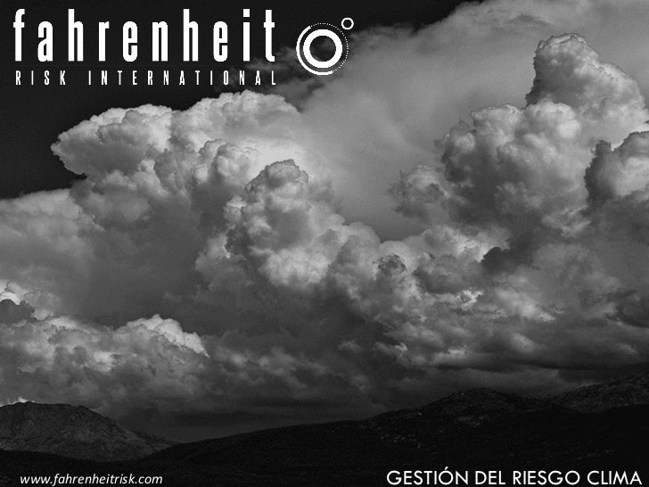 www.fahrenheitrisk.com   GESTIÓN DEL RIESGO CLIMA