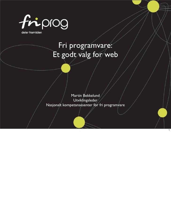 Fri programvare:    Et godt valg for web                  Martin Bekkelund                Utviklingsleder Nasjonalt kompet...