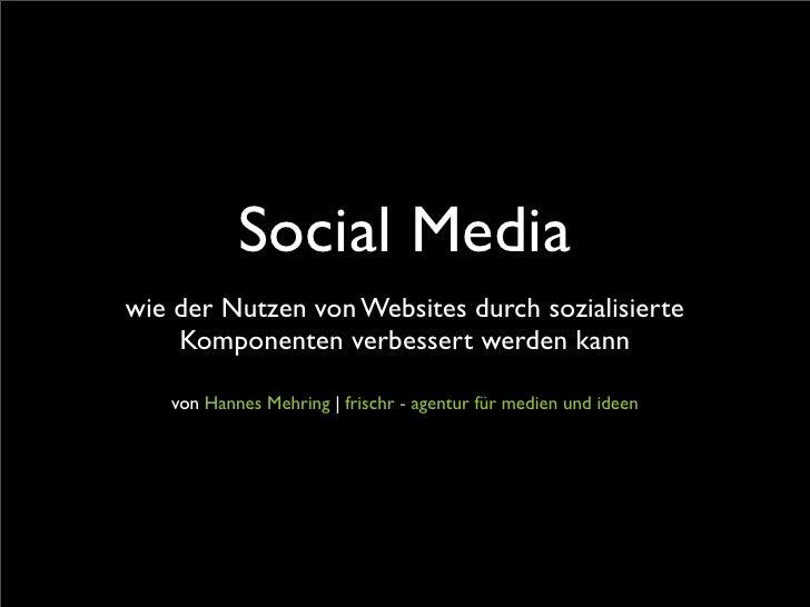 Social Media wie der Nutzen von Websites durch sozialisierte     Komponenten verbessert werden kann     von Hannes Mehring...