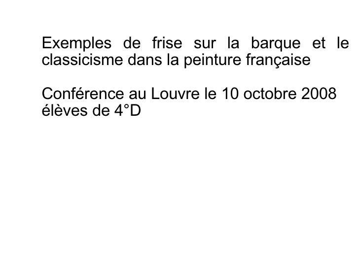 Exemples de frise sur la barque et le classicisme dans la peinture française Conférence au Louvre le 10 octobre 2008 élève...