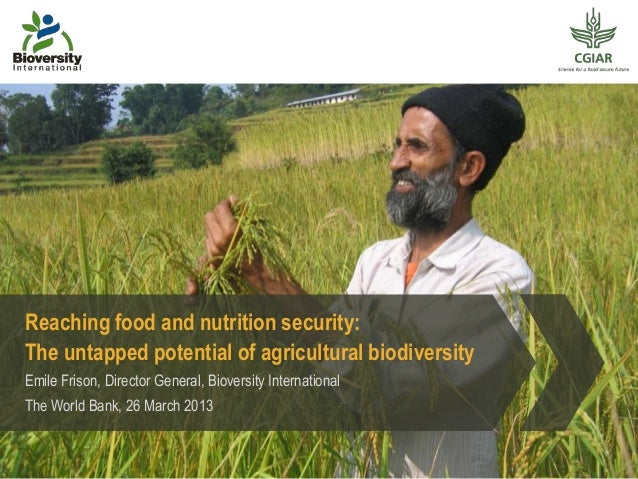 Reaching food and nutrition security:The untapped potential of agricultural biodiversityEmile Frison, Director General, Bi...