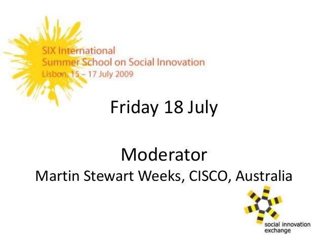 Friday 18 July Moderator Martin Stewart Weeks, CISCO, Australia