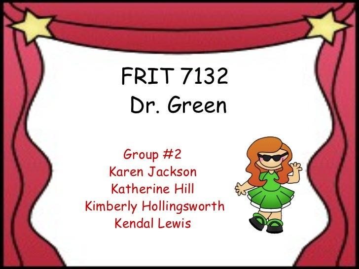 FRIT 7132  Dr. Green Group #2 Karen Jackson Katherine Hill  Kimberly Hollingsworth Kendal Lewis
