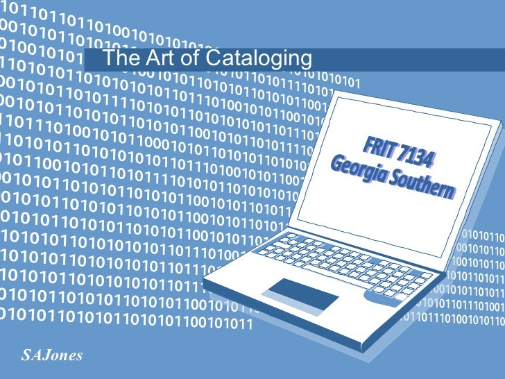 The Art of Cataloging FRIT 7134 Georgia Southern SAJones