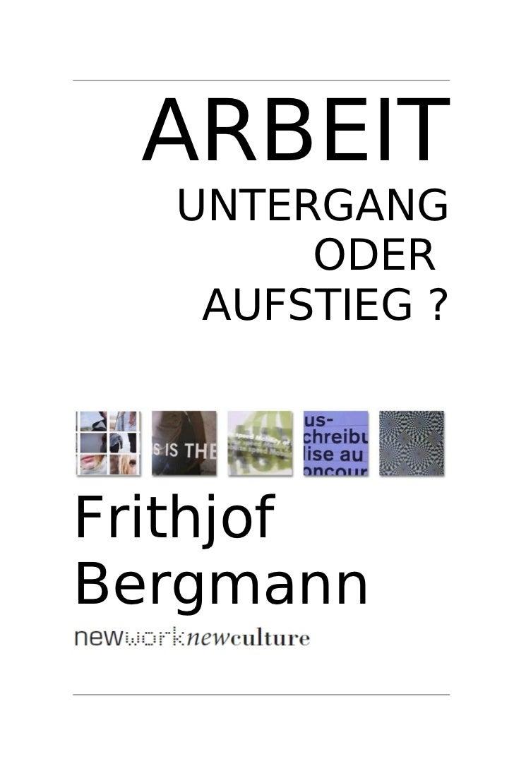 ARBEIT  UNTERGANG       ODER   AUFSTIEG ?FrithjofBergmann