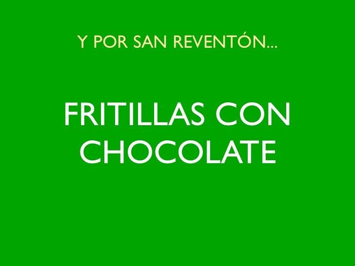 Y POR SAN REVENTÓN...FRITILLAS CON CHOCOLATE