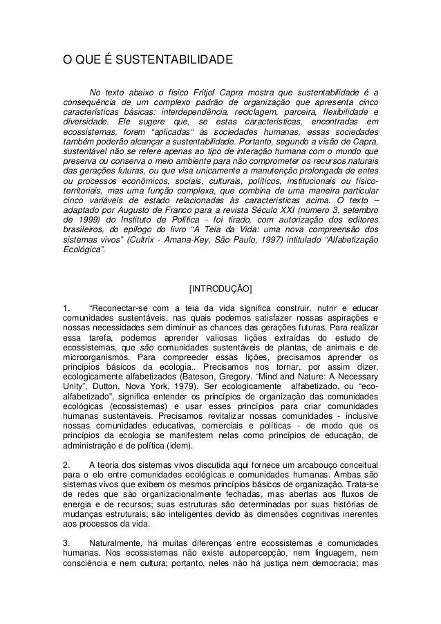 O QUE É SUSTENTABILIDADENo texto abaixo o físico Fritjof Capra mostra que sustentabilidade é aconsequência de um complexo ...