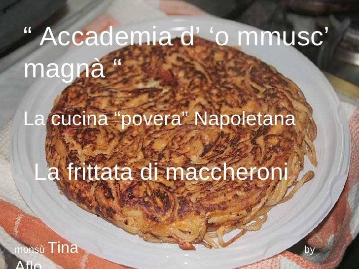 """""""  Accademia d' 'o mmusc' magnà """" La cucina """"povera"""" Napoletana La frittata di maccheroni monsù  Tina   by  Aflo"""