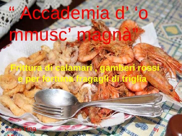 """""""  Accademia d' 'o mmusc' magnà"""" Frittura di calamari , gamberi rossi e per fortuna fragagli di triglia monsù  Tina   by  ..."""
