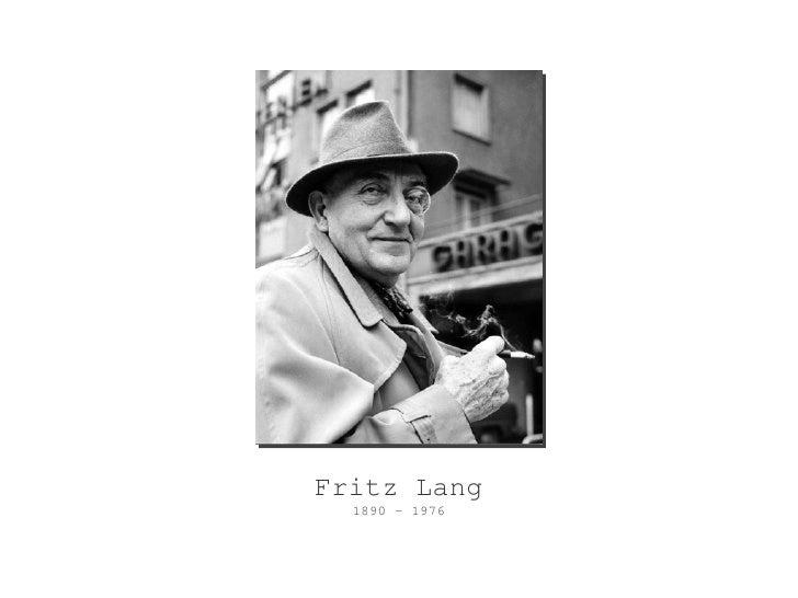 <ul><li>Fritz Lang </li></ul><ul><li>1890 - 1976 </li></ul>