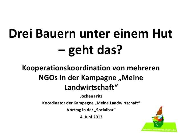 """Drei Bauern unter einem Hut– geht das?Kooperationskoordination von mehrerenNGOs in der Kampagne """"MeineLandwirtschaft""""Joche..."""