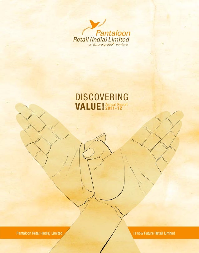 PANTALOON RETAIL (INDIA) LIMITED  DISCOVERING VALUE! Annual Report 2011-12  REGISTERED OFFICE KNOWLEDGE HOUSE, SHYAM NAGAR...