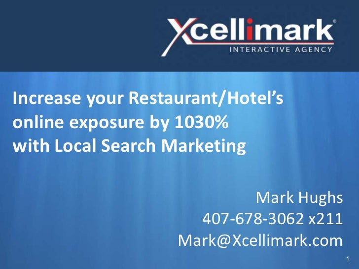 Increase your Restaurant/Hotel'sonline exposure by 1030%with Local Search Marketing                           Mark Hughs  ...