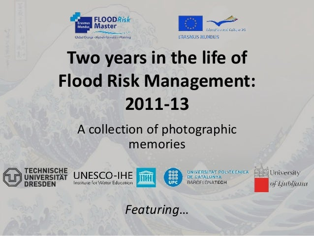 Two years in the life of Flood Risk Management: 2011-13 A collection of photographic memories Featuring…