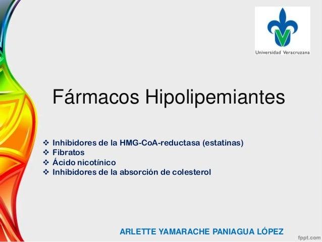 Fármacos Hipolipemiantes ARLETTE YAMARACHE PANIAGUA LÓPEZ  Inhibidores de la HMG-CoA-reductasa (estatinas)  Fibratos  Á...
