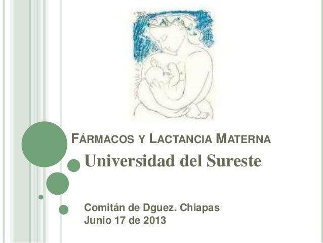 FÁRMACOS Y LACTANCIA MATERNA Universidad del Sureste Comitán de Dguez. Chiapas Junio 17 de 2013