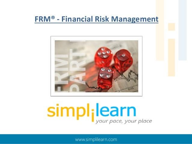 FRM® - Financial Risk Management  www.simplilearn.com