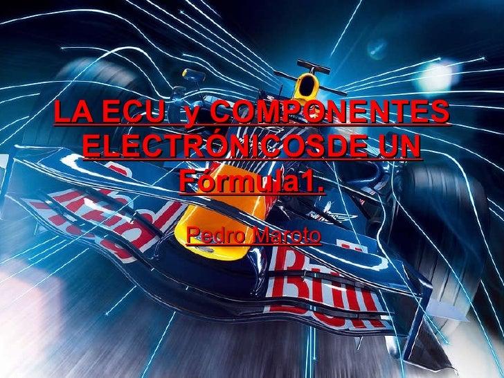 LA ECU  y COMPONENTES ELECTRÓNICOSDE UN Fórmula1. Pedro Maroto