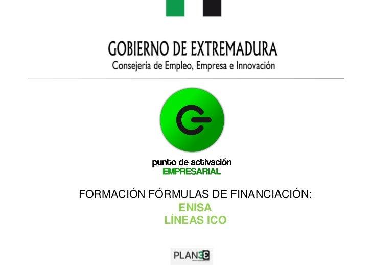 FORMACIÓN FÓRMULAS DE FINANCIACIÓN:               ENISA            LÍNEAS ICO