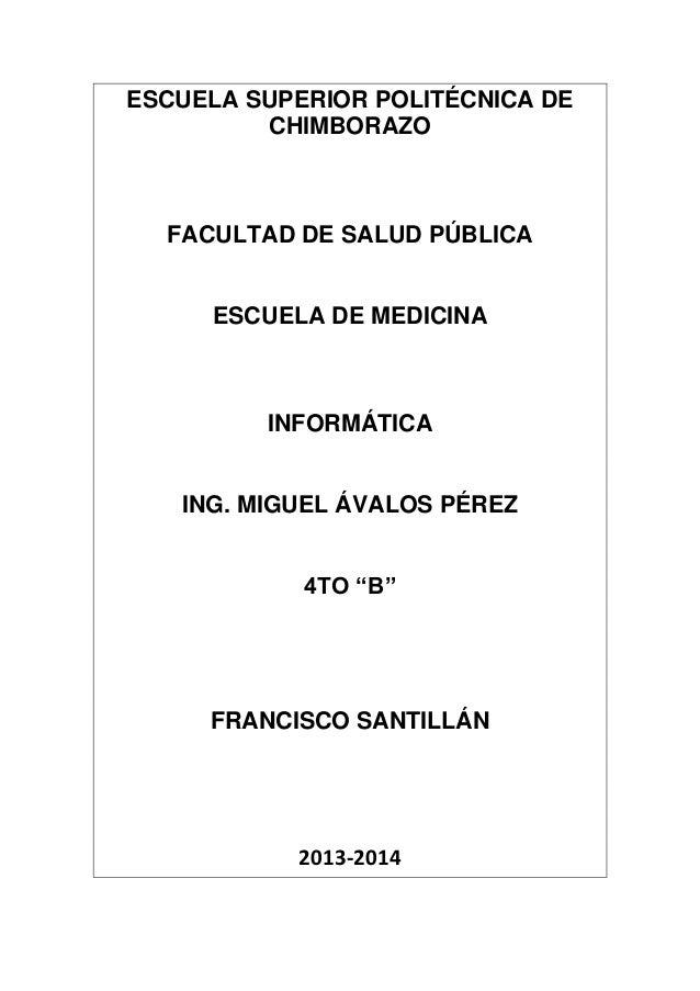 ESCUELA SUPERIOR POLITÉCNICA DE CHIMBORAZO  FACULTAD DE SALUD PÚBLICA  ESCUELA DE MEDICINA  INFORMÁTICA  ING. MIGUEL ÁVALO...