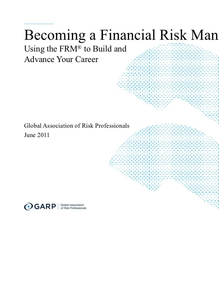 Becoming a Financial Risk ManagerUsing the FRM® to Build andAdvance Your CareerGlobal Association of Risk ProfessionalsJun...