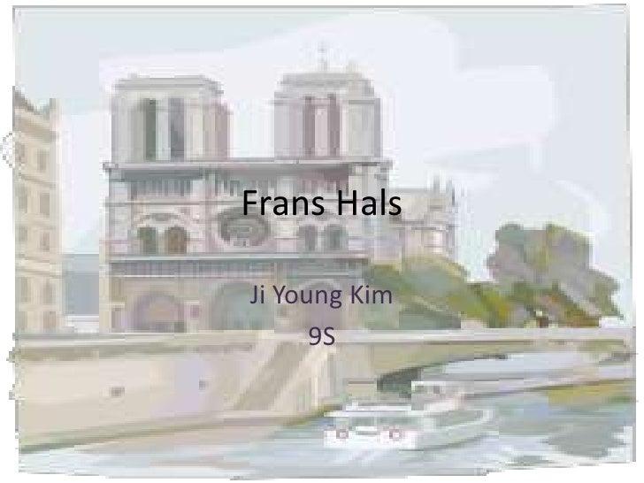 Frans Hals<br />Ji Young Kim <br />9S <br />