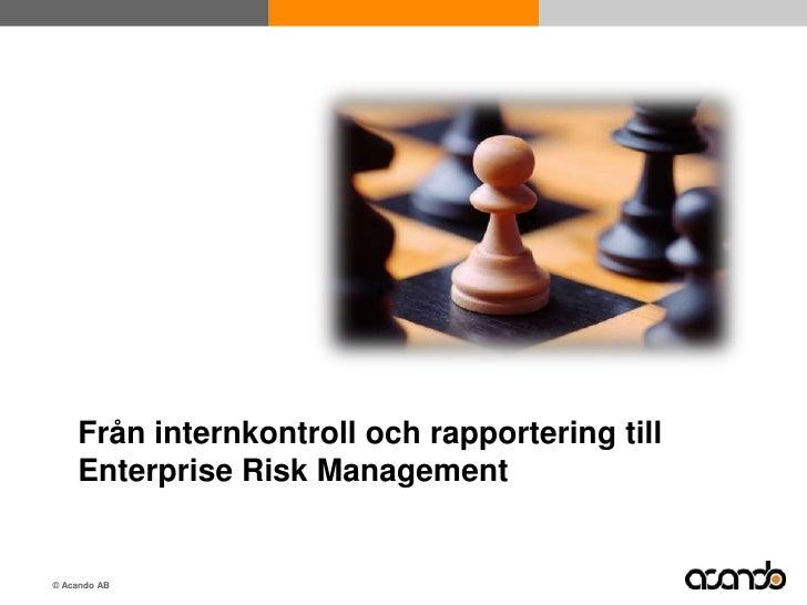 Från internkontroll och rapportering till Enterprise Risk Management<br />