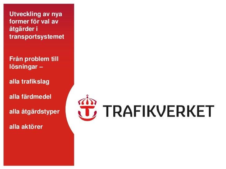 Utveckling av nyaformer för val avåtgärder itransportsystemetFrån problem tilllösningar –alla trafikslagalla färdmedelalla...