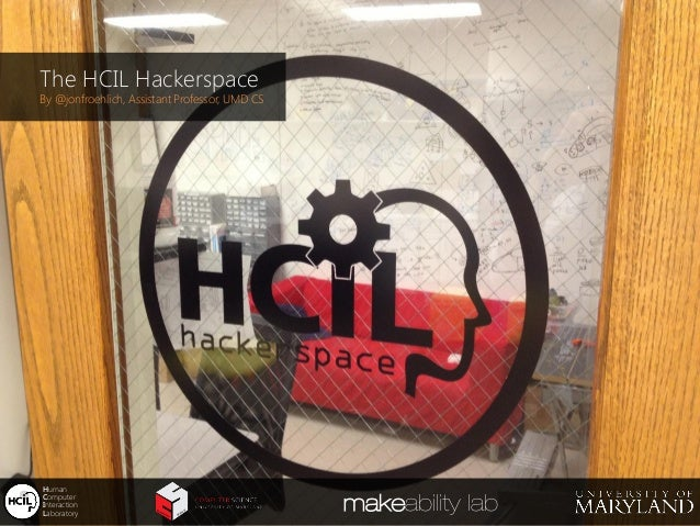 A Brief Overview of the HCIL Hackerspace at UMD
