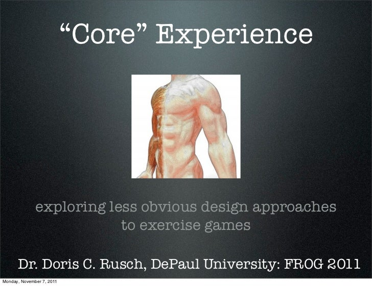 """""""Core"""" Experience              exploring less obvious design approaches                          to exercise games      Dr..."""