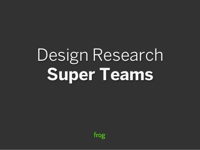 Design Research Super Teams